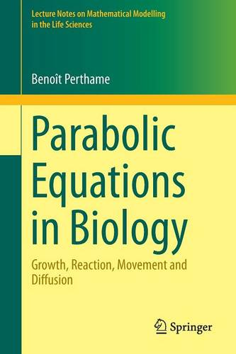 Parabolic Equations in Biology: Growth, reaction, movement and diffusion - Lecture Notes on Mathematical Modelling in the Life Sciences (Paperback)
