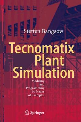 Tecnomatix Plant Simulation: Modeling and Programming by Means of Examples (Hardback)