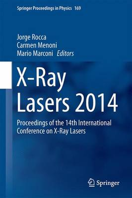 X-Ray Lasers 2014: Proceedings of the 14th International Conference on X-Ray Lasers - Springer Proceedings in Physics 169 (Hardback)