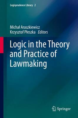 Logic in the Theory and Practice of Lawmaking - Legisprudence Library 2 (Hardback)