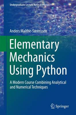 Elementary Mechanics Using Python: A Modern Course Combining Analytical and Numerical Techniques - Undergraduate Lecture Notes in Physics (Hardback)