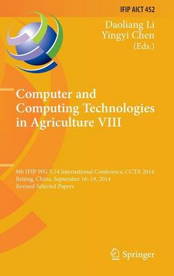 Computer and Computing Technologies in Agriculture VIII: 8th IFIP WG 5.14 International Conference, CCTA 2014, Beijing, China, September 16-19, 2014, Revised Selected Papers - IFIP Advances in Information and Communication Technology 452 (Hardback)
