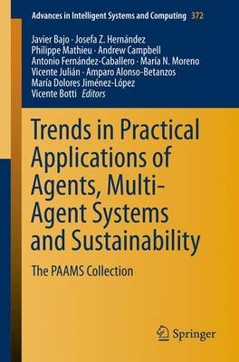Trends in Practical Applications of Agents, Multi-Agent Systems and Sustainability: The PAAMS Collection - Advances in Intelligent Systems and Computing 372 (Paperback)