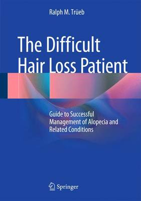 The Difficult Hair Loss Patient: Guide to Successful Management of Alopecia and Related Conditions (Hardback)