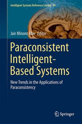 Paraconsistent Intelligent-Based Systems: New Trends in the Applications of Paraconsistency - Intelligent Systems Reference Library 94 (Hardback)