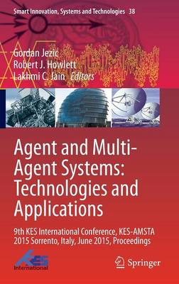 Agent and Multi-Agent Systems: Technologies and Applications: 9th KES International Conference, KES-AMSTA 2015 Sorrento, Italy, June 2015, Proceedings - Smart Innovation, Systems and Technologies 38 (Hardback)