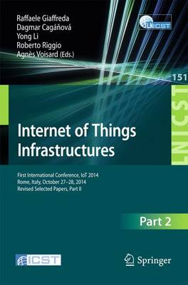 Internet of Things. IoT Infrastructures: First International Summit, IoT360 2014, Rome, Italy, October 27-28, 2014, Revised Selected Papers, Part II - Lecture Notes of the Institute for Computer Sciences, Social Informatics and Telecommunications Engineering 151 (Paperback)