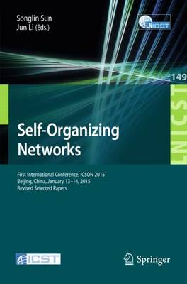 Self-Organizing Networks: First International Conference, ICSON 2015, Beijing, China, January 13-14, 2015, Revised Selected Papers - Lecture Notes of the Institute for Computer Sciences, Social-Informatics and Telecommunications Engineering 149 (Paperback)
