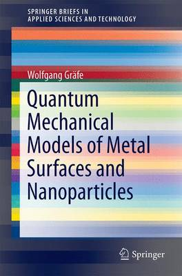 Quantum Mechanical Models of Metal Surfaces and Nanoparticles - SpringerBriefs in Applied Sciences and Technology (Paperback)