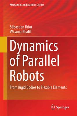 Dynamics of Parallel Robots: From Rigid Bodies to Flexible Elements - Mechanisms and Machine Science 35 (Hardback)