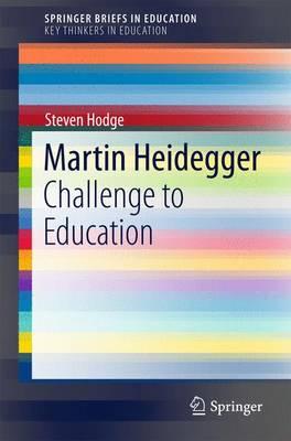 Martin Heidegger: Challenge to Education - SpringerBriefs on Key Thinkers in Education (Paperback)