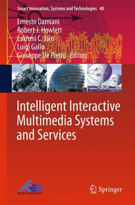 Intelligent Interactive Multimedia Systems and Services - Smart Innovation, Systems and Technologies 40 (Hardback)