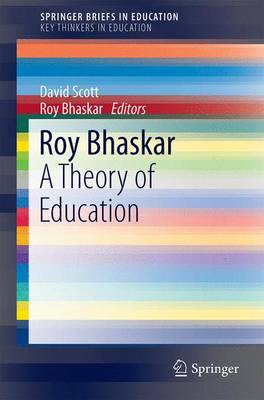 Roy Bhaskar: A Theory of Education - SpringerBriefs on Key Thinkers in Education (Paperback)