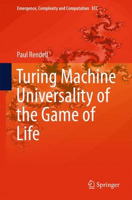 Turing Machine Universality of the Game of Life - Emergence, Complexity and Computation 18 (Hardback)
