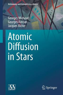 Atomic Diffusion in Stars - Astronomy and Astrophysics Library (Hardback)