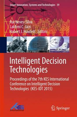 Intelligent Decision Technologies: Proceedings of the 7th KES International Conference on Intelligent Decision Technologies  (KES-IDT 2015) - Smart Innovation, Systems and Technologies 39 (Hardback)