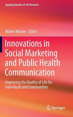 Innovations in Social Marketing and Public Health Communication: Improving the Quality of Life for Individuals and Communities - Applying Quality of Life Research (Hardback)