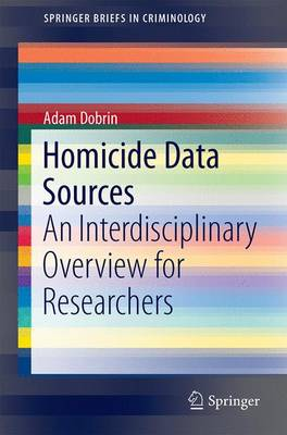 Homicide Data Sources: An Interdisciplinary Overview for Researchers - SpringerBriefs in Criminology (Paperback)
