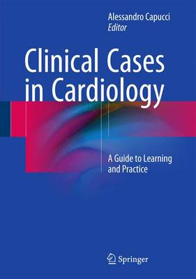Clinical Cases in Cardiology: A Guide to Learning and Practice (Hardback)