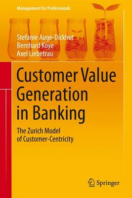 Customer Value Generation in Banking 2016: The Zurich Model of Customer-Centricity - Management for Professionals (Hardback)