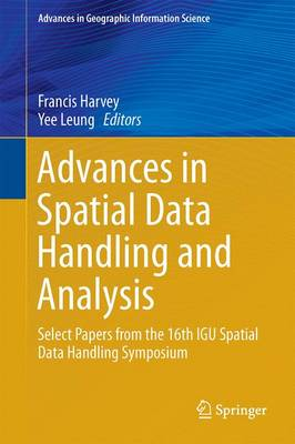 Advances in Spatial Data Handling and Analysis: Select Papers from the 16th IGU Spatial Data Handling Symposium - Advances in Geographic Information Science (Hardback)