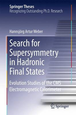 Search for Supersymmetry in Hadronic Final States: Evolution Studies of the CMS Electromagnetic Calorimeter - Springer Theses (Hardback)