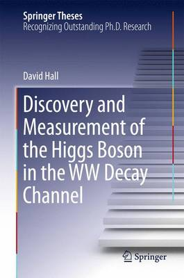 Discovery and Measurement of the Higgs Boson in the WW Decay Channel - Springer Theses (Hardback)