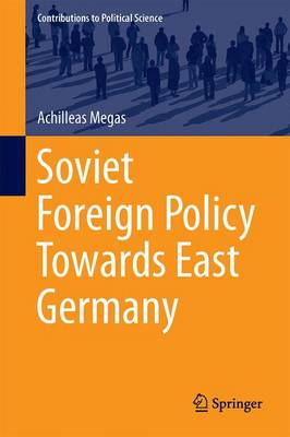 Soviet Foreign Policy Towards East Germany - Contributions to Political Science (Hardback)