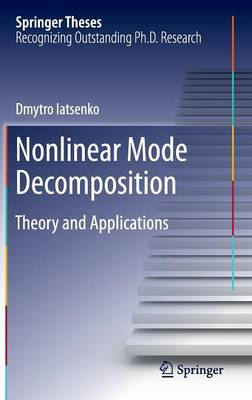 Nonlinear Mode Decomposition: Theory and Applications - Springer Theses (Hardback)