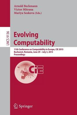 Evolving Computability: 11th Conference on Computability in Europe, CiE 2015, Bucharest, Romania, June 29-July 3, 2015. Proceedings - Theoretical Computer Science and General Issues 9136 (Paperback)