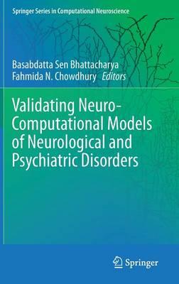 Validating Neuro-Computational Models of Neurological and Psychiatric Disorders - Springer Series in Computational Neuroscience 14 (Hardback)