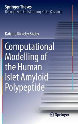 Computational Modelling of the Human Islet Amyloid Polypeptide - Springer Theses (Hardback)