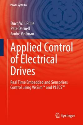 Applied Control of Electrical Drives: Real Time Embedded and Sensorless Control using VisSim (TM) and PLECS (TM) - Power Systems (Hardback)