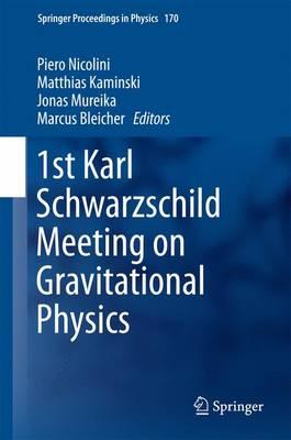 1st Karl Schwarzschild Meeting on Gravitational Physics - Springer Proceedings in Physics 170 (Hardback)