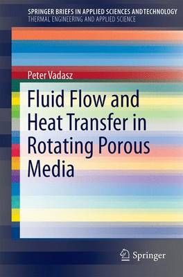 Fluid Flow and Heat Transfer in Rotating Porous Media - SpringerBriefs in Thermal Engineering and Applied Science (Paperback)