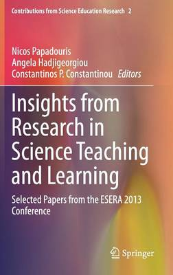 Insights from Research in Science Teaching and Learning: Selected Papers from the ESERA 2013 Conference - Contributions from Science Education Research 2 (Hardback)