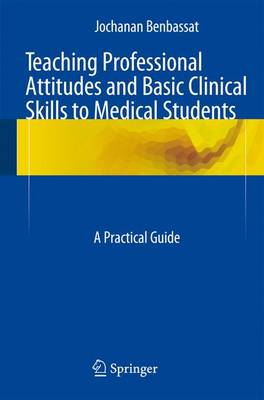 Teaching Professional Attitudes and Basic Clinical Skills to Medical Students: A Practical Guide (Paperback)