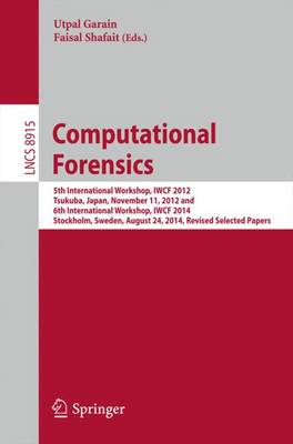 Computational Forensics: 5th International Workshop, IWCF 2012, Tsukuba, Japan, November 11, 2012 and 6th International Workshop, IWCF 2014, Stockholm, Sweden, August 24, 2014, Revised Selected Papers - Lecture Notes in Computer Science 8915 (Paperback)