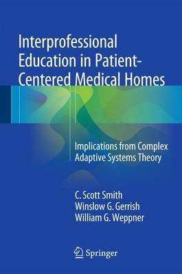 Interprofessional Education in Patient-Centered Medical Homes: Implications from Complex Adaptive Systems Theory (Hardback)