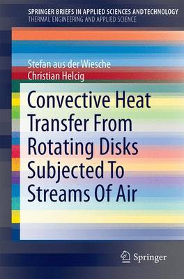 Convective Heat Transfer From Rotating Disks Subjected To Streams Of Air - SpringerBriefs in Thermal Engineering and Applied Science (Paperback)