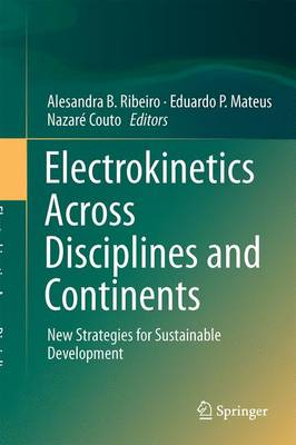 Electrokinetics Across Disciplines and Continents: New Strategies for Sustainable Development (Hardback)