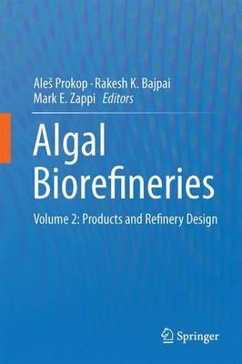 Algal Biorefineries: Volume 2: Products and Refinery Design (Hardback)