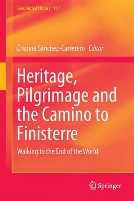 Heritage, Pilgrimage and the Camino to Finisterre: Walking to the End of the World - GeoJournal Library 117 (Hardback)