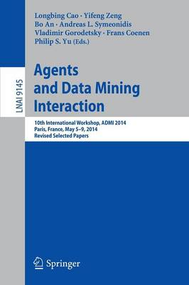 Agents and Data Mining Interaction: 10th International Workshop, ADMI 2014, Paris, France, May 5-9, 2014, Revised Selected Papers - Lecture Notes in Artificial Intelligence 9145 (Paperback)