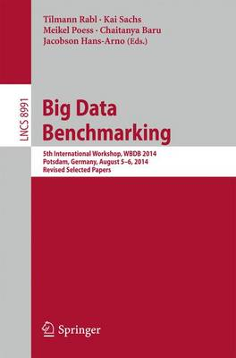 Big Data Benchmarking: 5th International Workshop, WBDB 2014, Potsdam, Germany, August 5-6- 2014, Revised Selected Papers - Lecture Notes in Computer Science 8991 (Paperback)