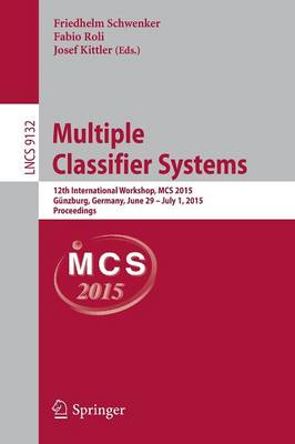 Multiple Classifier Systems: 12th International Workshop, MCS 2015, Gunzburg, Germany, June 29 - July 1, 2015, Proceedings - Lecture Notes in Computer Science 9132 (Paperback)
