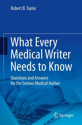 What Every Medical Writer Needs to Know: Questions and Answers for the Serious Medical Author (Paperback)