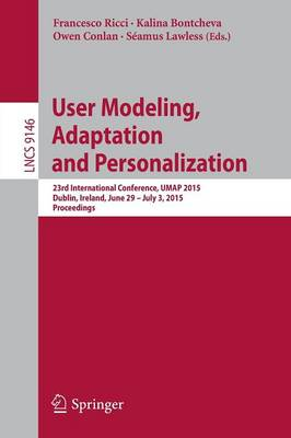 User Modeling, Adaptation and Personalization: 23rd International Conference, UMAP 2015, Dublin, Ireland, June 29 -- July 3, 2015. Proceedings - Information Systems and Applications, incl. Internet/Web, and HCI 9146 (Paperback)