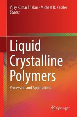 Liquid Crystalline Polymers: Volume 2--Processing and Applications (Hardback)