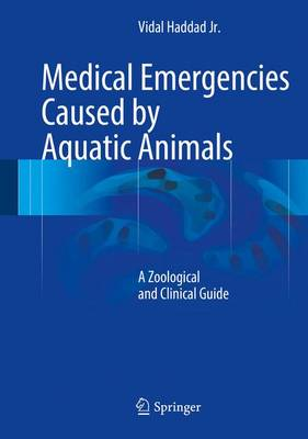 Medical Emergencies Caused by Aquatic Animals: A Zoological and Clinical Guide (Hardback)